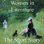 Women in Literature: The Short Story | Kate Chopin,Edith Wharton,Willa Cather