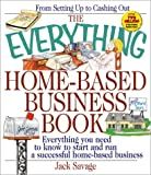 img - for The Everything Home-Based Business Book: Everything You Need to Know to Start and Run a Successful Home-Based Business (Everything Series) book / textbook / text book
