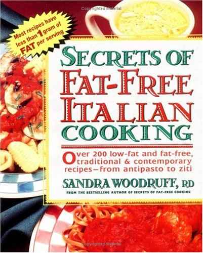 Image for Secrets of Fat-Free Italian Cooking : Over 200 Low-Fat and Fat-Free, Traditional & Contemporary Recipes-From Antipasto to Ziti