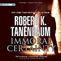 Immoral Certainty: Butch Karp and Marlene Ciampi, Book 3 Audiobook by Robert K. Tanenbaum Narrated by Traber Burns