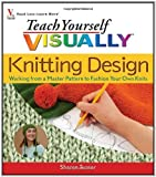 img - for Teach Yourself Visually Knitting Design: Working from a Master Pattern to Fashion Your Own Knits (Teach Yourself Visually) by Turner, Sharon (2007) Paperback book / textbook / text book