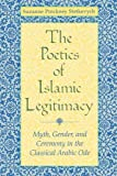 img - for The Poetics of Islamic Legitimacy: Myth, Gender and Ceremony in the Classical Arabic Ode book / textbook / text book
