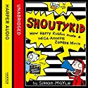 Shoutykid (1) - How Harry Riddles Made a Mega-Amazing Zombie Movie Audiobook by Simon Mayle Narrated by Daniel Coonan