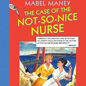 The Case of the Not-So-Nice Nurse: A Nancy Clue and Cherry Aimless Mystery, Book 1 | [Mabel Maney]