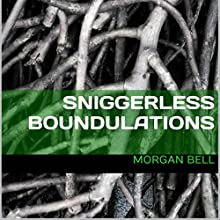 Sniggerless Boundulations (       UNABRIDGED) by Morgan Bell Narrated by Jon Severity