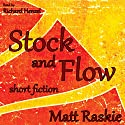 Stock and Flow: Short Fiction Audiobook by Matt Raskie Narrated by Richard Henzel