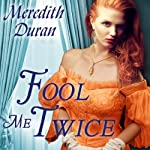 Fool Me Twice: Rules for the Reckless, Book 2 (       UNABRIDGED) by Meredith Duran Narrated by Alison Larkin