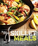 Better Homes and Gardens Skillet Meals: 150+ Deliciously Easy Recipes from One Pan