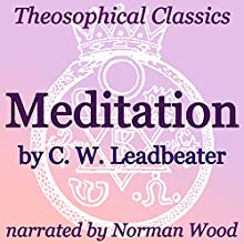 Meditation: Theosophical Classics (       UNABRIDGED) by C. W. Leadbeater Narrated by Norman Wood