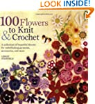 100 Flowers to Knit & Crochet: A Coll...