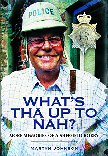 What's Tha Up to Nah?: More Memories of a Sheffield Bobby by Martyn Johnson (10-Oct-2011) Paperback