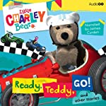Little Charley Bear: Ready, Teddy, Go! and Other Stories | AudioGO Ltd