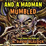 And a Madman Mumbled: Tales from the Mind of H. David Blalock | H. David Blalock