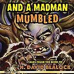 And a Madman Mumbled: Tales from the Mind of H. David Blalock | H. David Blalock