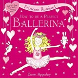 How to Be a Perfect Ballerina (Princess Rosebud) (1408303892) by Apperley, Dawn