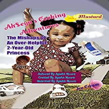 AhSeya's Cooking Adventures: The Mishaps of a 2-Year-Old Princess (       UNABRIDGED) by Ayesha Moore Narrated by Ayesha Moore