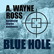 Blue Hole (       UNABRIDGED) by A. Wayne Ross Narrated by Charles Kahlenberg