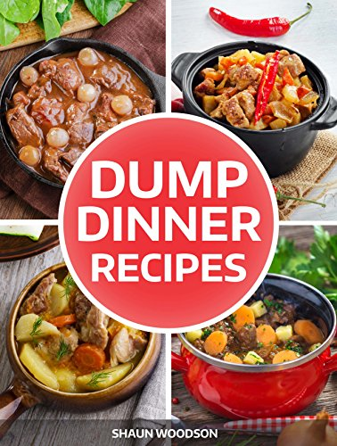 Dump Dinner Recipes: 30 of The Best Dump Dinner Recipes by Shaun Woodson