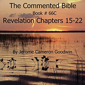 The Commented Bible: Book 66C - Revelation | [Jerome Cameron Goodwin]