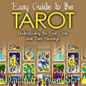 Easy Guide to the Tarot: Understanding the Tarot Cards and Their Meanings Audiobook by Dayanara Blue Star Narrated by Adam B Crafter