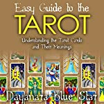 Easy Guide to the Tarot: Understanding the Tarot Cards and Their Meanings | Dayanara Blue Star