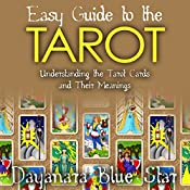 Easy Guide to the Tarot: Understanding the Tarot Cards and Their Meanings   [Dayanara Blue Star]