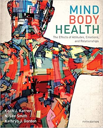 Mind/Body Health: The Effects of Attitudes, Emotions, and Relationships (5th Edition) written by Keith J. Karren Ph.D.