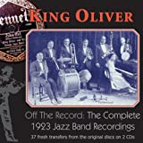 Off The Record: The Complete 1923 Jazz Band Recordings ~ King Oliver