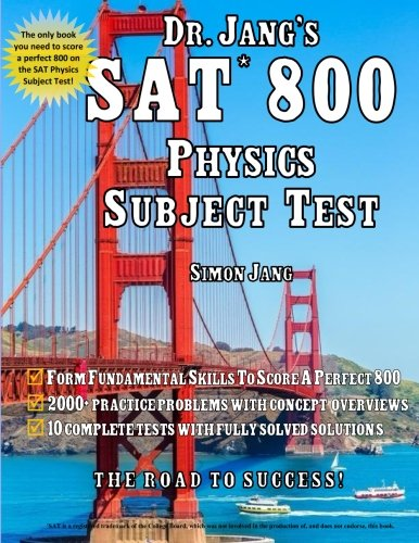 Dr. Jang's SAT* 800 Physics Subject Test, by Dr. Simon Jang