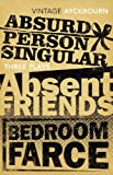 Three Plays - Absurd Person Singular, Absent Friends, Bedroom Farce