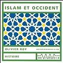 Islam et Occident Discours Auteur(s) : Olivier Roy Narrateur(s) : Olivier Roy