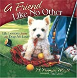 img - for A Friend Like No Other: Life Lessons from the Dogs We Love book / textbook / text book