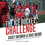 The Ice Bucket Challenge: Pete Frates and the Fight Against ALS   Casey Sherman,Dave Wedge