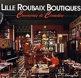 echange, troc Marc Helleboid, Aude Blondet - Lille Roubaix Boutiques