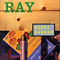 Ray (       UNABRIDGED) by Barry Hannah Narrated by Steve Carlson