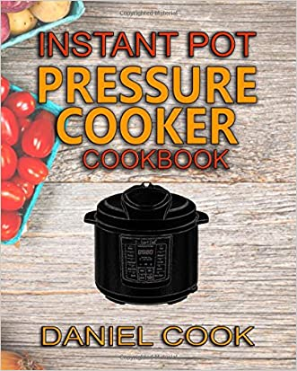 Instant Pot Pressure Cooker Cookbook: Instant Pot Pressure Cooker Mastery In One Book (Pressure cooker Recipes) (Volume 1)