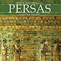 Breve historia de los persas Audiobook by Jorge Pisa Sánchez Narrated by Sergio Lonardi
