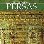 Breve historia de los persas | Jorge Pisa Sánchez