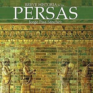 Breve historia de los persas | [Jorge Pisa Sánchez]