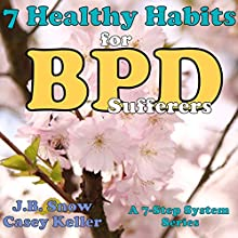 7 Healthy Habits for BPD Sufferers: A 7 Step System Series: Transcend Mediocrity, Book 5 (       UNABRIDGED) by J. B. Snow, Casey Keller Narrated by Calder J. Hughes