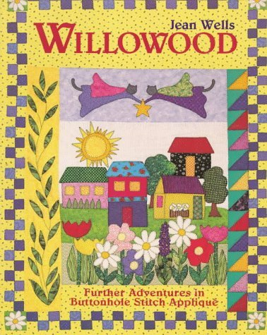 Willowood: Further Adventures in Buttonhole Stitch Applique by Jean Wells (1-May-1997) Paperback PDF