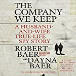 The Company We Keep: A Husband-and-Wife True-Life Spy Story | Dayna Baer,Robert Baer