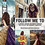 img - for Follow Me To: A Journey around the World Through the Eyes of Two Ordinary Travelers book / textbook / text book