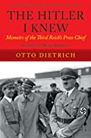 The Hitler I Knew: Memoirs of the Third-Reich's Press Chief