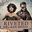 Riveted: Iron Sea, Book 3 (       UNABRIDGED) by Meljean Brook Narrated by Alison Larkin