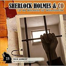 Der Arrest (Sherlock Holmes & Co 15) Hörspiel von Thomas Tippner Gesprochen von: Charles Rettinghaus, Florian Halm, Erik Schäffler