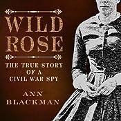 Wild Rose: Rose O' Neale Greenhow, Civil War Spy | [Ann Blackman]