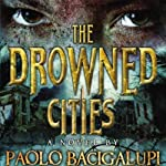 The Drowned Cities | Paolo Bacigalupi