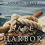 Safe Harbor: The Lake Trilogy, Book 3 | AnnaLisa Grant