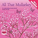 All That Mullarkey (       UNABRIDGED) by Sue Moorcroft Narrated by Julie Teal